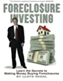 Foreclosure Investing: Learn the secrets to making money buying foreclosures (Volume 1)