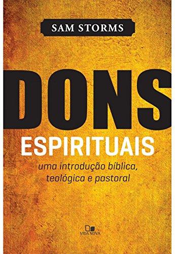 Dons Espirituais. Uma Introdução Bíblica, Teológica e Pastoral