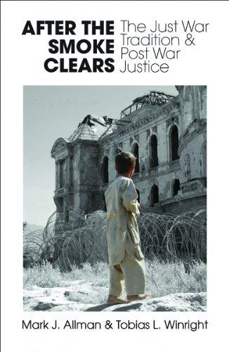 After the Smoke Clears: The Just War Tradition and Post War Justice