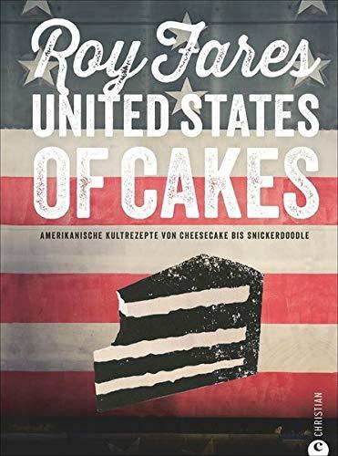 United States Of Cakes  Amerikanische Kultrezepte Von Cheesecake Bis Snickerdoodle