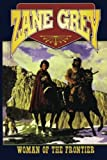 Woman of the Frontier, Zane Grey, 1477839542