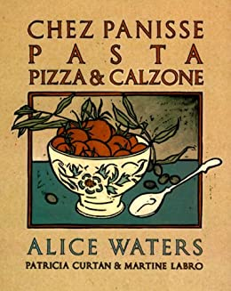 Chez Panisse Pasta, Pizza, & Calzone: A Cookbook (Chez Panisse Cookbook Library) by [Waters, Alice]