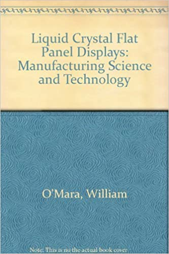 Liquid Crystal Flat Panel Displays: Manufacturing Science & Technology