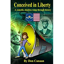 Conceived in Liberty: A time-traveling romp through the history of the Union of Royal American States (Timeless Romps Through History Book 1)