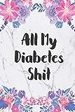 All My Diabetes Shit: Blood Sugar Log Book. Daily