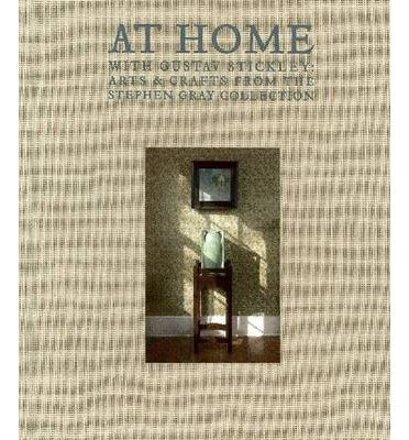 Read Online At Home with Gustav Stickley: American Arts & Crafts from the Stephen Gray Collection (Microfilm) - Common pdf