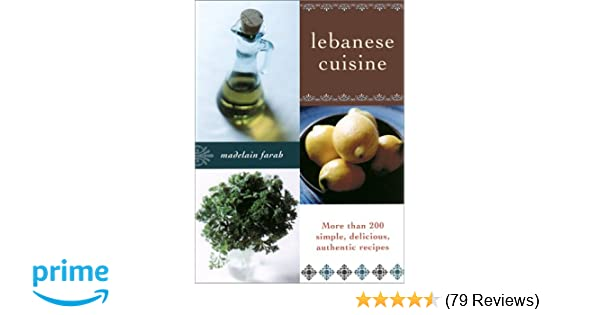 Lebanese cuisine more than 200 simple delicious authentic recipes lebanese cuisine more than 200 simple delicious authentic recipes madelain farah 8601419026005 amazon books forumfinder Choice Image