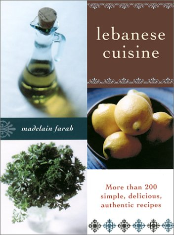 Lebanese Cuisine: More than 200 Simple, Delicious, Authentic Recipes by Madelain Farah