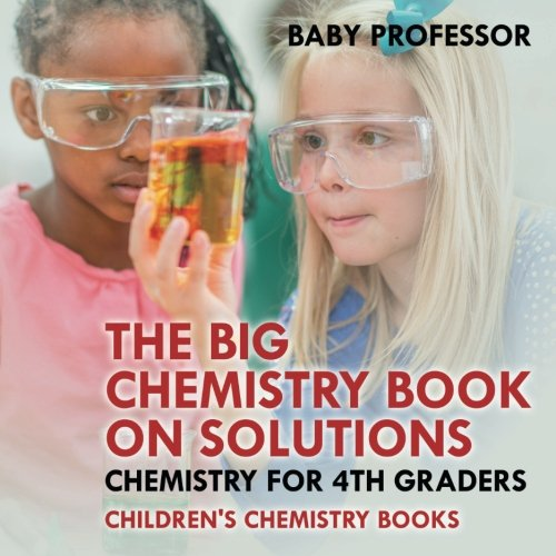 The Big Chemistry Book on Solutions - Chemistry for 4th Graders  Children's Chemistry Books ebook
