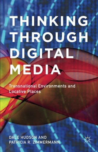 Thinking Through Digital Media: Transnational Environments and Locative Places