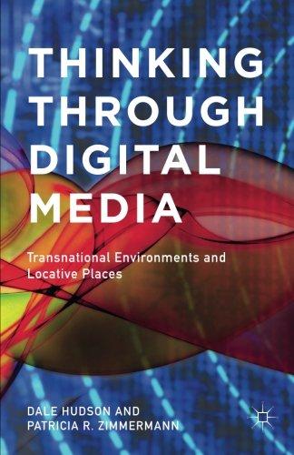 Digital Cinema Media - Thinking Through Digital Media: Transnational Environments and Locative Places