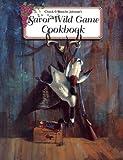Savor Wild Game Cookbook, Blanche Johnson and Chuck Johnson, 1932098178