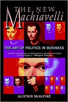 The New Machiavelli: The Art of Politics in Business