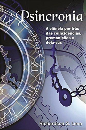 Psincronia: A ciência por trás das coincidências, premonições e déjà-vus (Portuguese Edition)