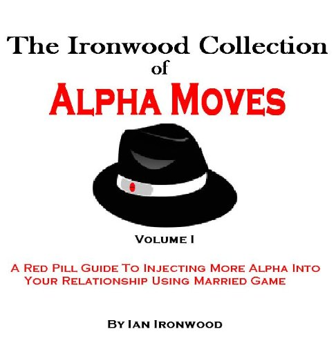 The Ironwood Collection Of Alpha Moves por Ian Ironwood