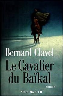 Le cavalier du Baïkal : roman, Clavel, Bernard