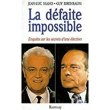 DFAITE IMPOSSIBLE (LA) : ENQUÒTE SUR LES SECRETS D'UNE LECTION