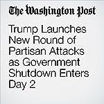 Trump Launches New Round of Partisan Attacks as Government Shutdown Enters Day 2 | Sean Sullivan,Robert Costa,Erica Werner