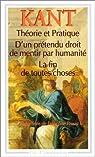 Théorie et pratique d'un prétendu droit de mentir par humanité, la fin de toutes choses: Et autres textes par Kant