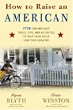 How to Raise an American, Myrna Blyth and Chriss Winston, 0307339211