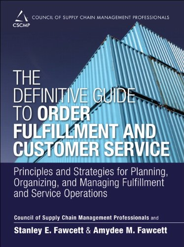 The Definitive Guide To Order Fulfillment And Customer Service  Principles And Strategies For Planning  Organizing  And Managing Fulfillment And     Of Supply Chain Management Professionals