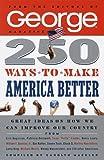 250 Ways to Make America Better, George Magazine Editors and Carolyn Mackler, 0375750126