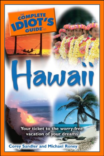 The Complete Idiot's Guide to Hawaii: Your Ticket to the Worry-Free Vacation of Your Dreams