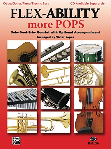 (Flex-Ability: More Pops: Solo-Duet-Trio-Quartet with Optional Accompaniment for Oboe, Guitar, Piano and Electric Bass (Flex-Ability Series))
