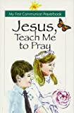 Jesus, Teach Me to Pray; A Catholic Child's Prayerbook, Alison J. Berger, 089622967X
