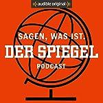 Sagen, was ist. Der SPIEGEL-Podcast (Original Podcast) | Sagen was ist. Der SPIEGEL-Podcast