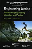 Engineering Justice: Transforming Engineering Education and Practice (IEEE PCS Professional Engineering Communication Series)