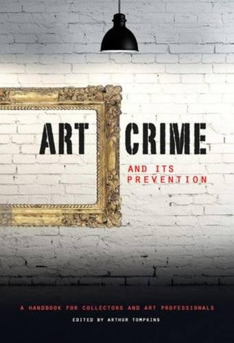 Art Crime and its Prevention: A Handbook for Collectors and Art Professionals pdf