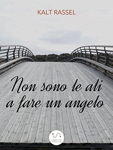 Non Sono Le Ali A Fare Un Angelo Italian Edition Kindle Edition