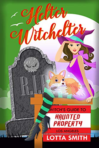 Helter Witchelter (Witch's Guide to Haunted Properties: Los Angeles: Mystery Book 3) by [Smith, Lotta]