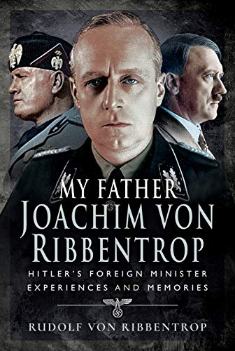 My Father Joachim von Ribbentrop: Hitler's Foreign Minister, Experiences and Memories por von, Ribbentrop, Rudolf