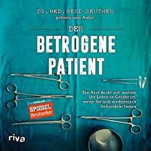 Der betrogene Patient: Ein Arzt deckt auf, warum Ihr Leben in Gefahr ist, wenn Sie sich medizinisch behandeln lassen Hörbuch von Gerd Reuther Gesprochen von: Gerd Reuther