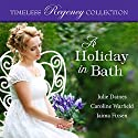 A Holiday in Bath: Timeless Regency Collection, Book 7 Audiobook by Julie Daines, Caroline Warfield, Jaima Fixsen Narrated by Sarah Zimmerman