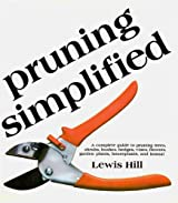 Pruning Simplified: A Complete Guide to Pruning Trees, Shrubs, Bushes, Hedges, Vines, Flowers, Garden Plants, Houseplants and Bonsai
