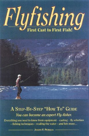 Flyfishing: First Cast to First Fish