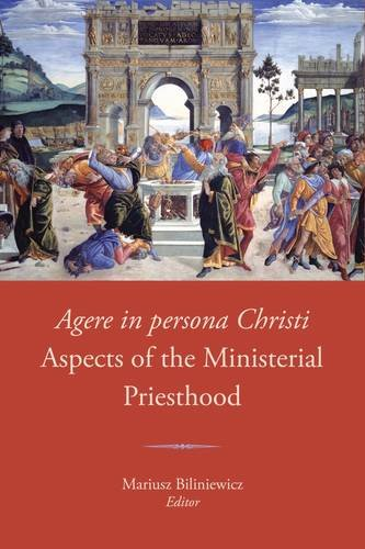 Agere in Persona Christi: Aspects of the Ministerial Priesthood: Proceedings of the Seventh Fota International Liturgical Conference, 2014 (Fota Liturgy Series)