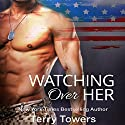 Watching Over Her Audiobook by Terry Towers Narrated by Denise Kahn