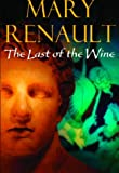 Front cover for the book The Last of the Wine by Mary Renault