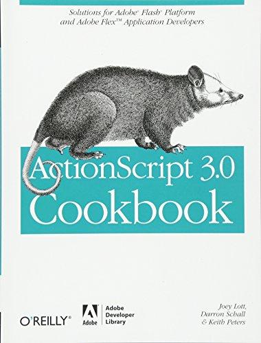 ActionScript 3.0 Cookbook: Solutions for Flash Platform and Flex Application Developers by Brand: Adobe Developer Library