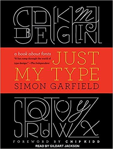 Just My Type: A Book About Fonts: Simon Garfield, Gildart