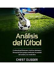 Análisis de fútbol [Soccer Analysis]: Evalúa el performance, tácticas, lesiones y formación de equipos mediante el análisis de la data y la estadística [Evaluate Performance, Tactics, Injuries, and Team Building Through Data Analysis and Statistics]