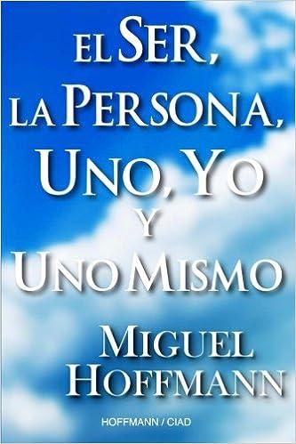 El Ser, La Persona, Uno, Yo y Uno Mismo: Reflexiones (Spanish Edition): Miguel Hoffmann: 9781480095427: Amazon.com: Books