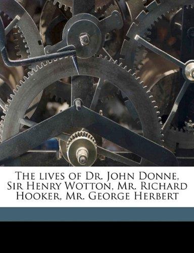 The lives of Dr. John Donne, Sir Henry Wotton, Mr. Richard Hooker, Mr. George Herbert pdf