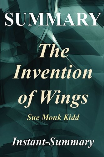 Summary - The Invention of Wings: By Sue Monk Kidd (The Invention of Wings - A Full book Summary - Book, Paperback, Hardcover, Audible, Summary 1) [Instant-Summary] (Tapa Blanda)