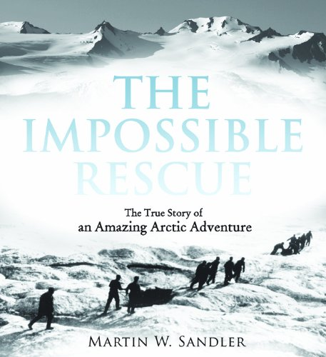 Cutter Bear Rescue (The Impossible Rescue: The True Story of an Amazing Arctic Adventure)