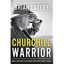 Churchill Warrior: How a Military Life Guided Winston's Finest Hours